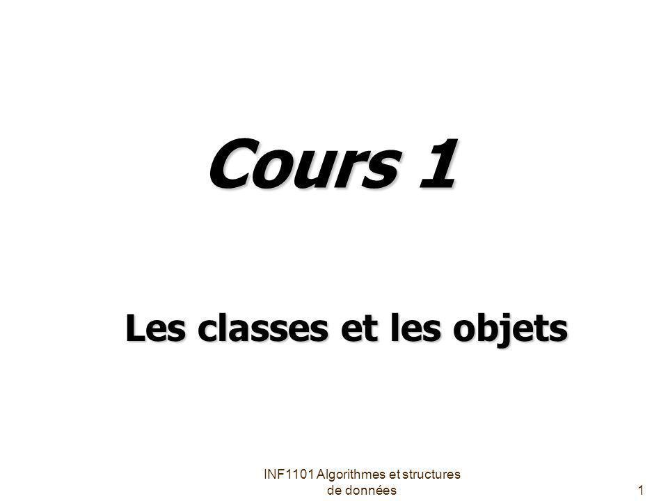INF1101 Algorithmes et structures de données1 Cours 1 Les classes et les objets