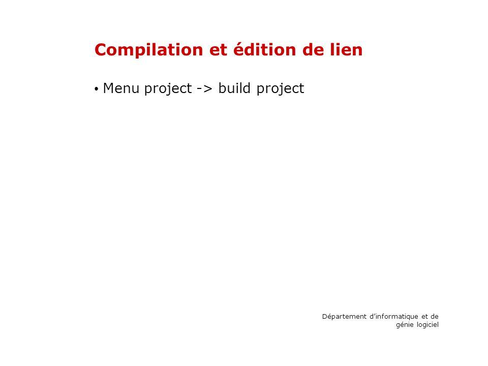 Compilation et édition de lien Menu project -> build project Département dinformatique et de génie logiciel