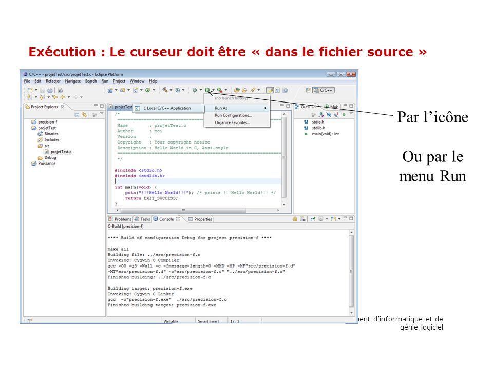 Exécution : Le curseur doit être « dans le fichier source » Département dinformatique et de génie logiciel Par licône Ou par le menu Run