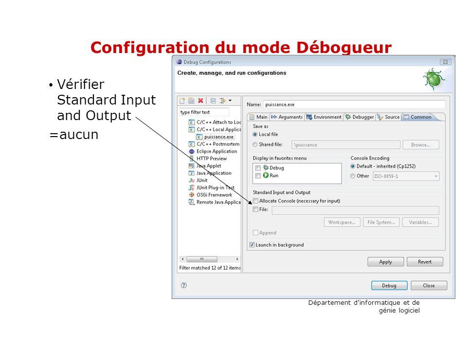 Configuration du mode Débogueur Vérifier Standard Input and Output =aucun Département dinformatique et de génie logiciel