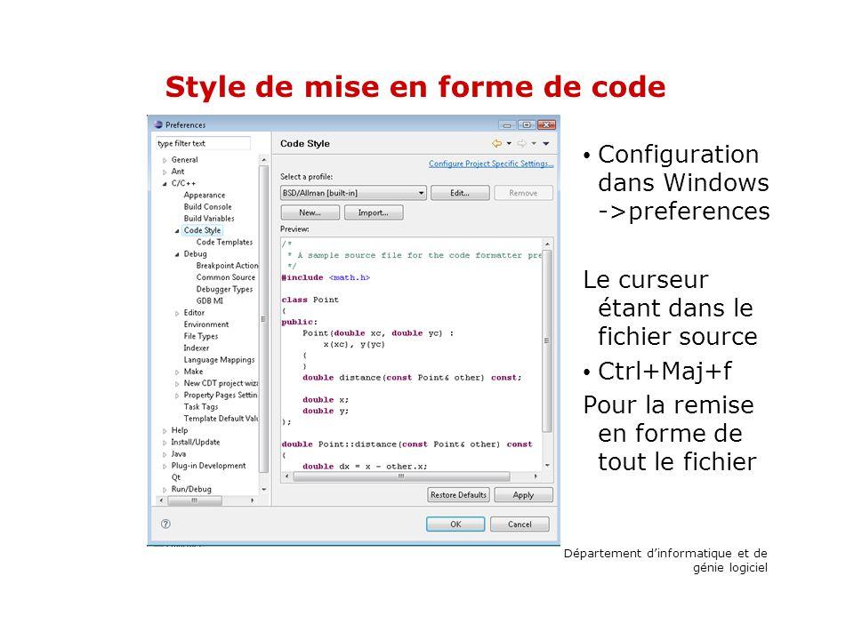 Style de mise en forme de code Configuration dans Windows ->preferences Le curseur étant dans le fichier source Ctrl+Maj+f Pour la remise en forme de tout le fichier Département dinformatique et de génie logiciel