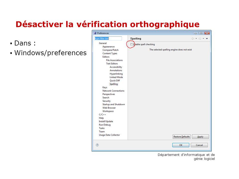 Désactiver la vérification orthographique Dans : Windows/preferences Département dinformatique et de génie logiciel