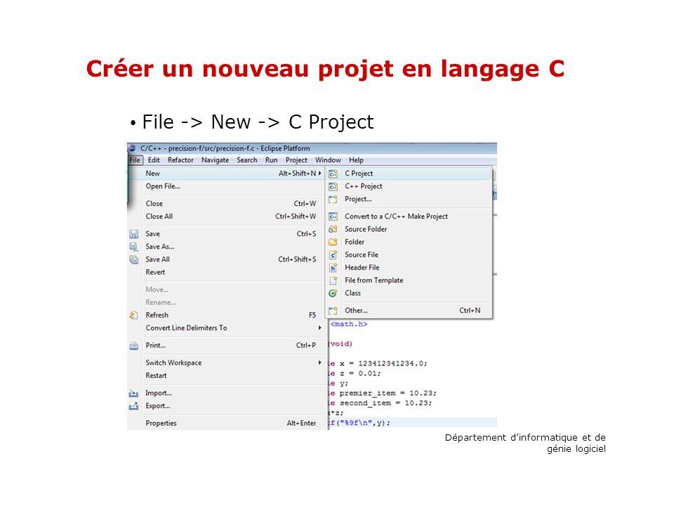 Créer un nouveau projet en langage C File -> New -> C Project Département dinformatique et de génie logiciel