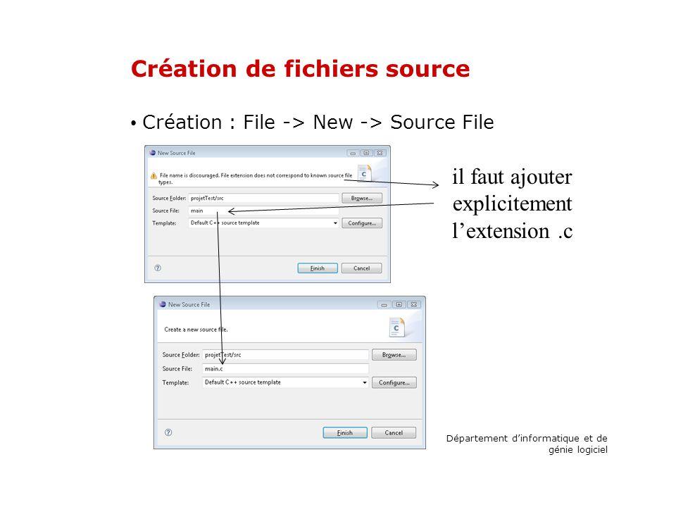 Création de fichiers source Création : File -> New -> Source File Département dinformatique et de génie logiciel il faut ajouter explicitement lextension.c
