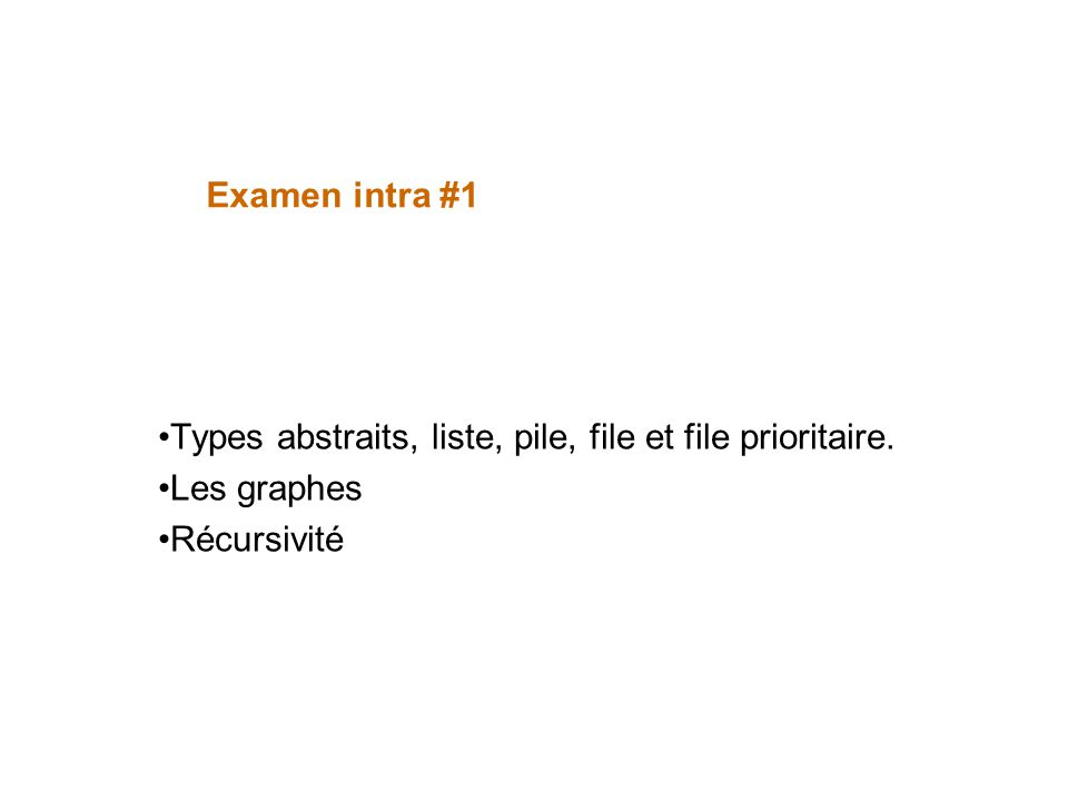 Types abstraits, liste, pile, file et file prioritaire: la meilleure préparation est : – dêtre à jour dans cette matière – davoir fait les laboratoires 1 à 4 Examen intra #1
