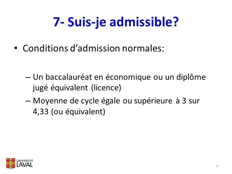 7- Suis-je admissible? Conditions dadmission normales: – Un baccalauréat en économique ou un diplôme jugé équivalent (licence) – Moyenne de cycle égal