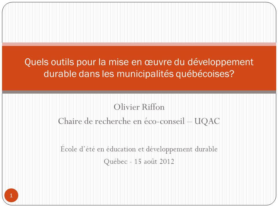 Olivier Riffon Chaire de recherche en éco-conseil – UQAC École dété en éducation et développement durable Québec - 15 août 2012 Quels outils pour la m