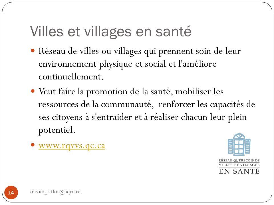 Villes et villages en santé Réseau de villes ou villages qui prennent soin de leur environnement physique et social et l'améliore continuellement. Veu