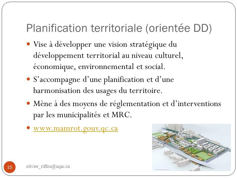 Planification territoriale (orientée DD) Vise à développer une vision stratégique du développement territorial au niveau culturel, économique, environ