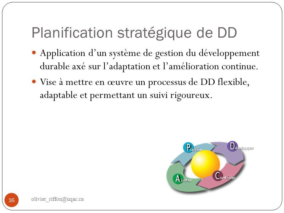 Planification stratégique de DD Application dun système de gestion du développement durable axé sur ladaptation et lamélioration continue. Vise à mett