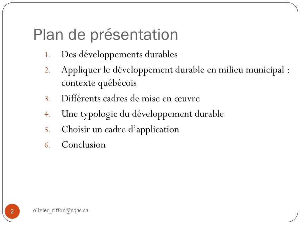 Plan de présentation 1. Des développements durables 2. Appliquer le développement durable en milieu municipal : contexte québécois 3. Différents cadre