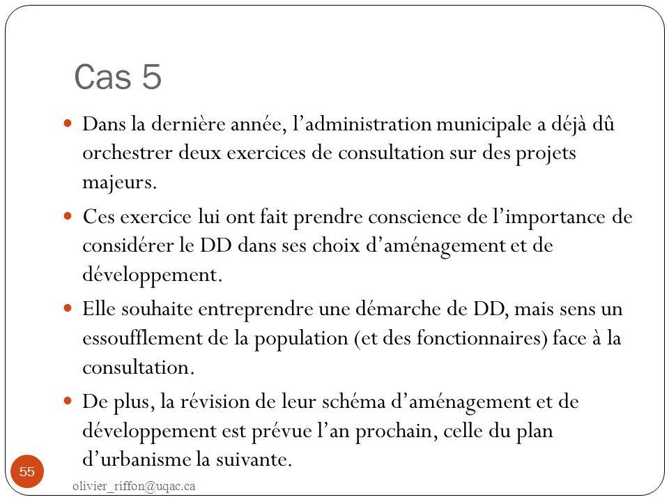 Cas 5 Dans la dernière année, ladministration municipale a déjà dû orchestrer deux exercices de consultation sur des projets majeurs. Ces exercice lui
