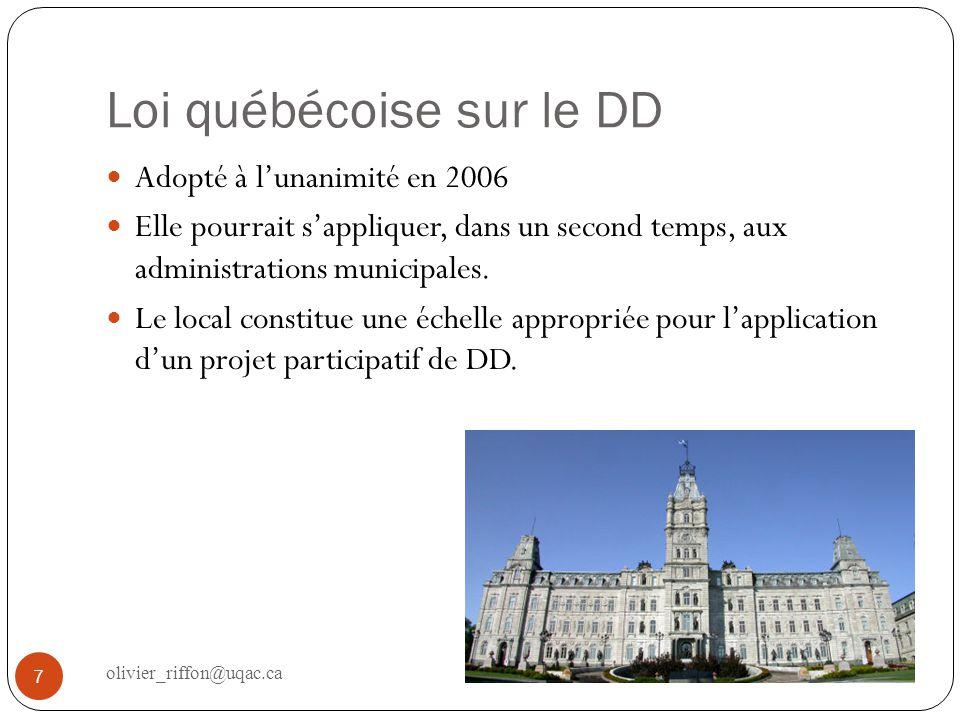 Loi québécoise sur le DD 7 Adopté à lunanimité en 2006 Elle pourrait sappliquer, dans un second temps, aux administrations municipales. Le local const