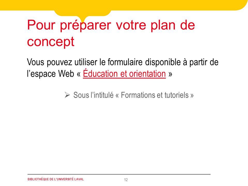BIBLIOTHÈQUE DE L'UNIVERSITÉ LAVAL 12 Sous lintitulé « Formations et tutoriels » Vous pouvez utiliser le formulaire disponible à partir de lespace Web