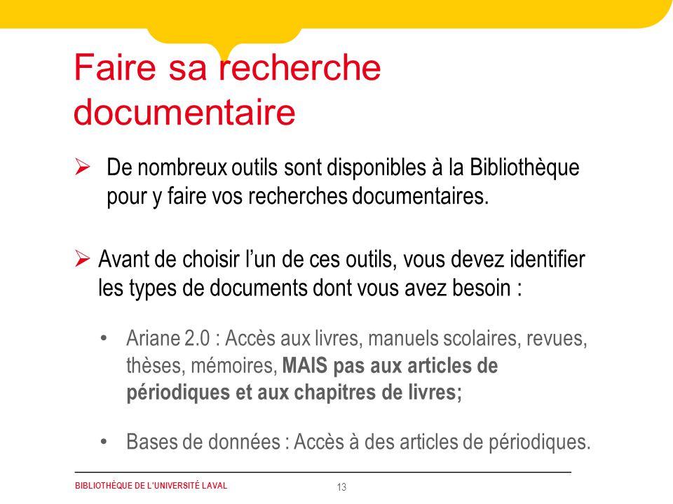 BIBLIOTHÈQUE DE L'UNIVERSITÉ LAVAL 13 Avant de choisir lun de ces outils, vous devez identifier les types de documents dont vous avez besoin : Ariane