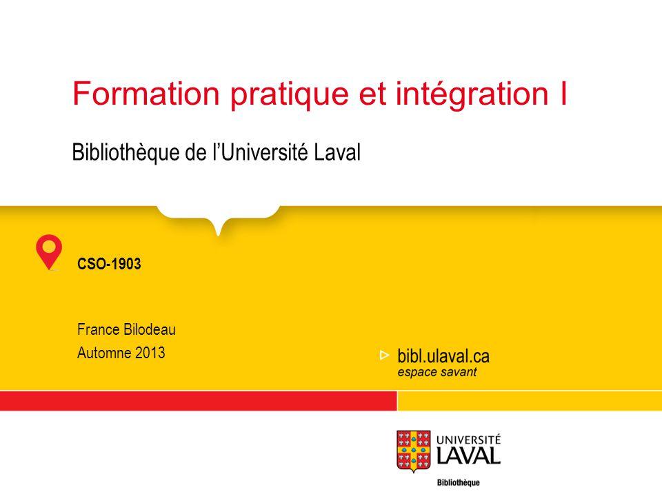 Formation pratique et intégration I CSO-1903 France Bilodeau Automne 2013 Bibliothèque de lUniversité Laval