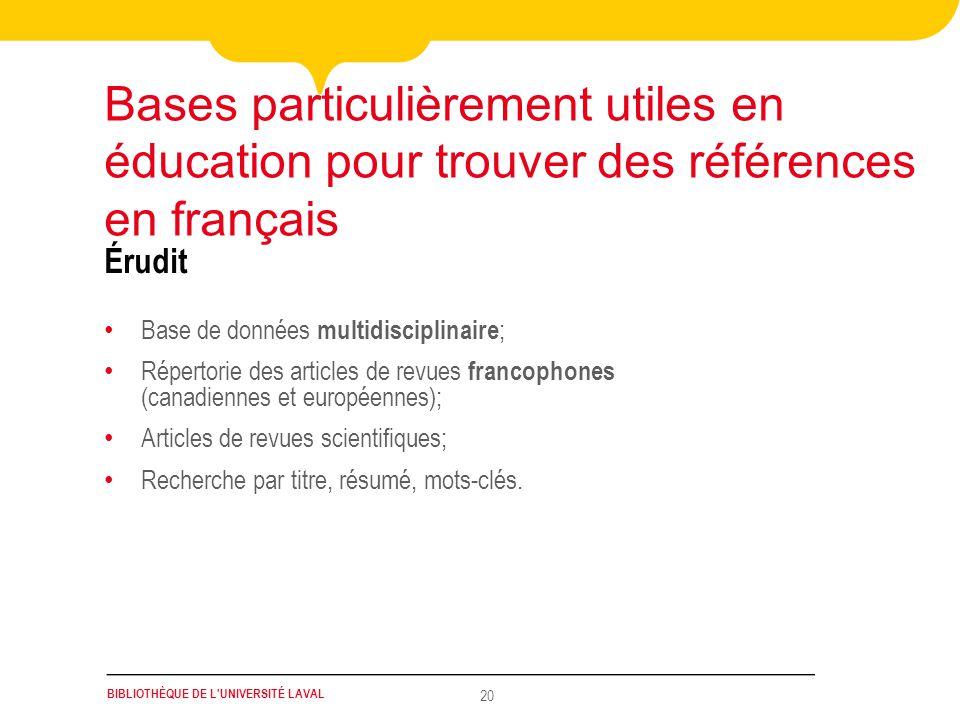 BIBLIOTHÈQUE DE L'UNIVERSITÉ LAVAL 20 Base de données multidisciplinaire ; Répertorie des articles de revues francophones (canadiennes et européennes)