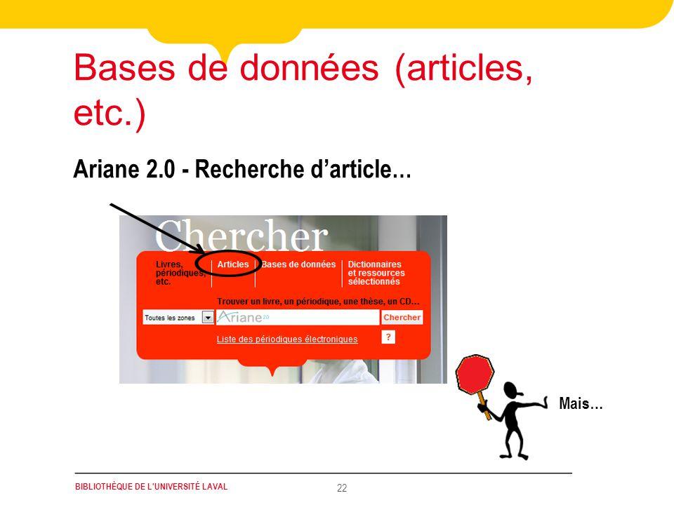 BIBLIOTHÈQUE DE L UNIVERSITÉ LAVAL 22 Ariane 2.0 - Recherche darticle … Bases de données (articles, etc.) Mais…