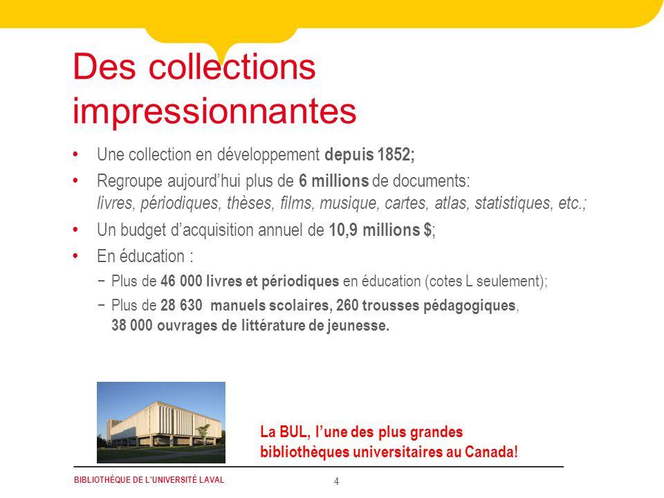 BIBLIOTHÈQUE DE L'UNIVERSITÉ LAVAL 4 Une collection en développement depuis 1852; Regroupe aujourdhui plus de 6 millions de documents: livres, périodi