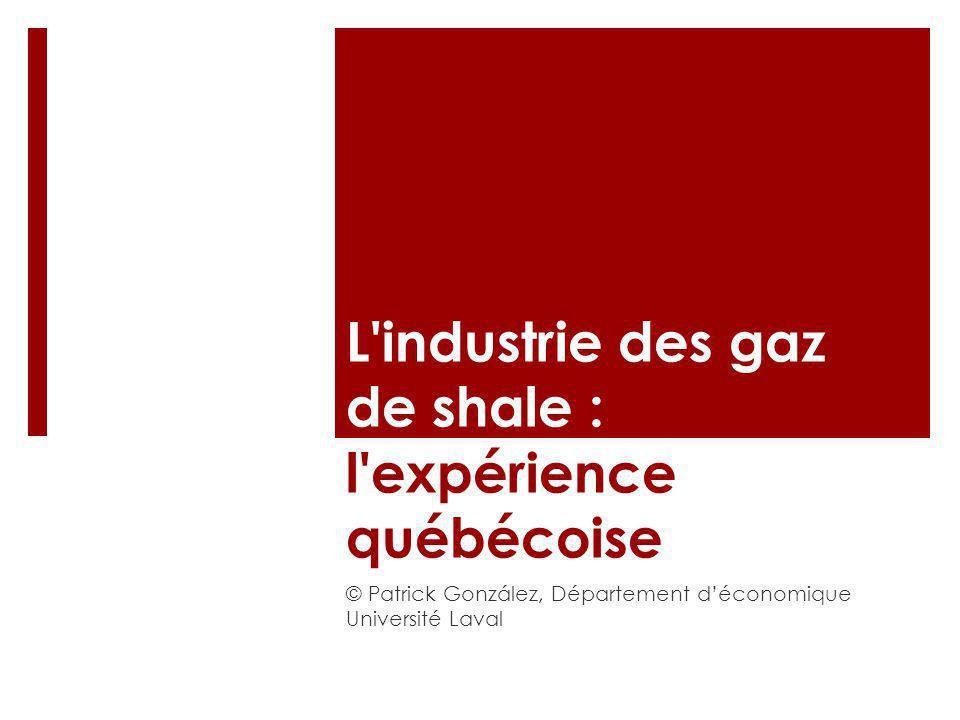 L'industrie des gaz de shale : l'expérience québécoise © Patrick González, Département déconomique Université Laval