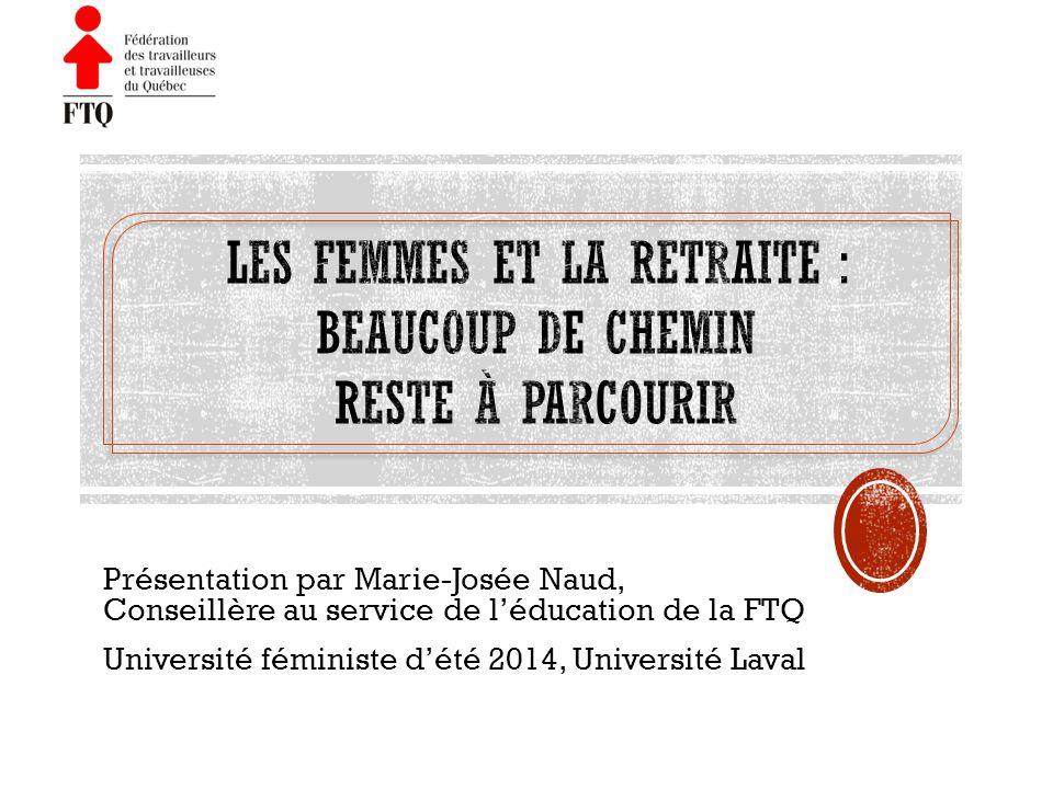 Présentation par Marie-Josée Naud, Conseillère au service de léducation de la FTQ Université féministe dété 2014, Université Laval