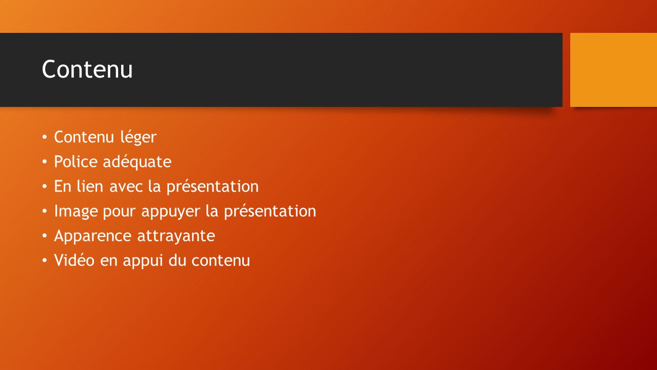 Contenu Contenu léger Police adéquate En lien avec la présentation Image pour appuyer la présentation Apparence attrayante Vidéo en appui du contenu