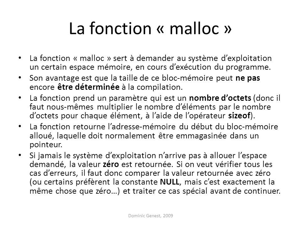 La fonction « malloc » La fonction « malloc » sert à demander au système dexploitation un certain espace mémoire, en cours dexécution du programme.