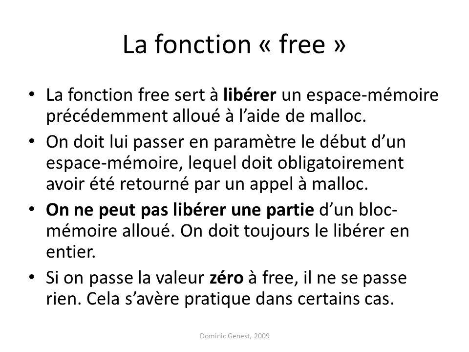 La fonction « free » La fonction free sert à libérer un espace-mémoire précédemment alloué à laide de malloc. On doit lui passer en paramètre le début