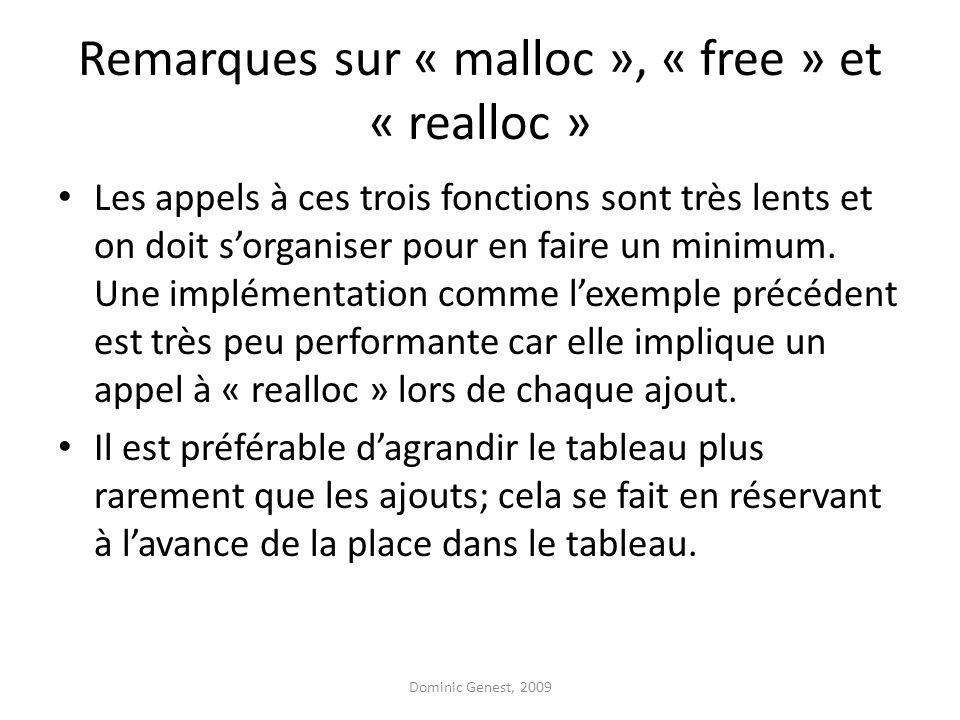 Remarques sur « malloc », « free » et « realloc » Les appels à ces trois fonctions sont très lents et on doit sorganiser pour en faire un minimum. Une