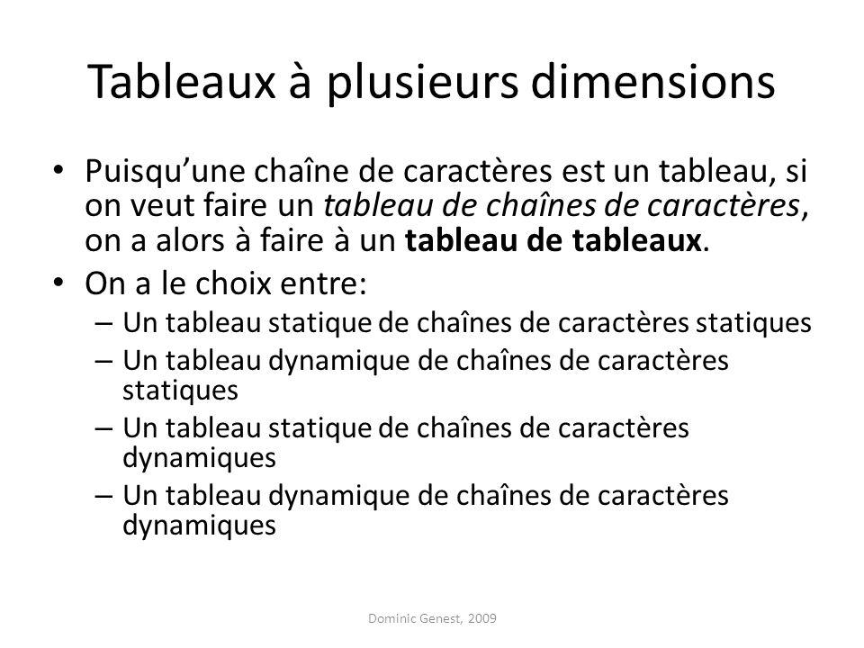 Tableaux à plusieurs dimensions Puisquune chaîne de caractères est un tableau, si on veut faire un tableau de chaînes de caractères, on a alors à faire à un tableau de tableaux.