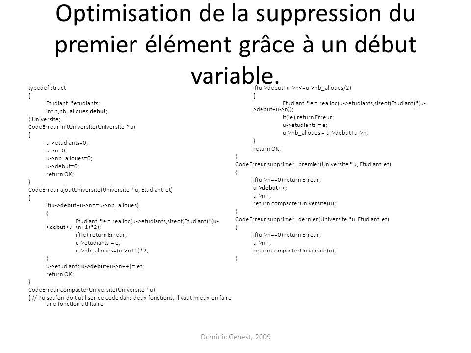 Optimisation de la suppression du premier élément grâce à un début variable. typedef struct { Etudiant *etudiants; int n,nb_alloues,debut; } Universit