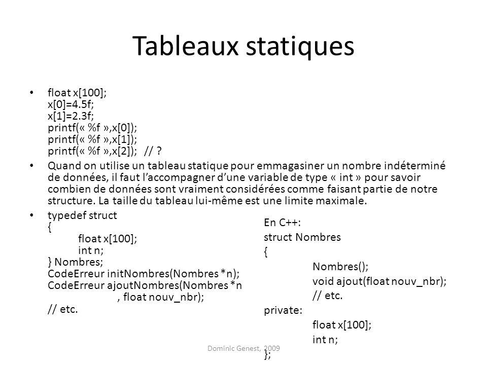 Tableaux statiques float x[100]; x[0]=4.5f; x[1]=2.3f; printf(« %f »,x[0]); printf(« %f »,x[1]); printf(« %f »,x[2]); // ? Quand on utilise un tableau
