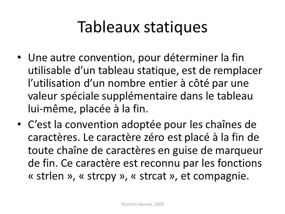 Tableaux statiques Une autre convention, pour déterminer la fin utilisable dun tableau statique, est de remplacer lutilisation dun nombre entier à côté par une valeur spéciale supplémentaire dans le tableau lui-même, placée à la fin.