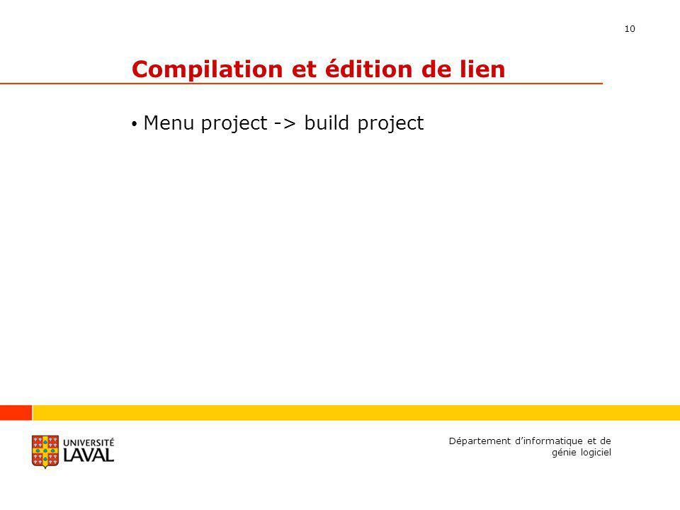 10 Compilation et édition de lien Menu project -> build project Département dinformatique et de génie logiciel