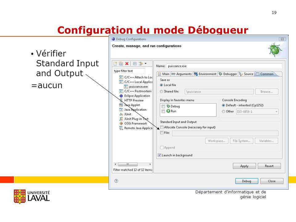 19 Configuration du mode Débogueur Vérifier Standard Input and Output =aucun Département dinformatique et de génie logiciel