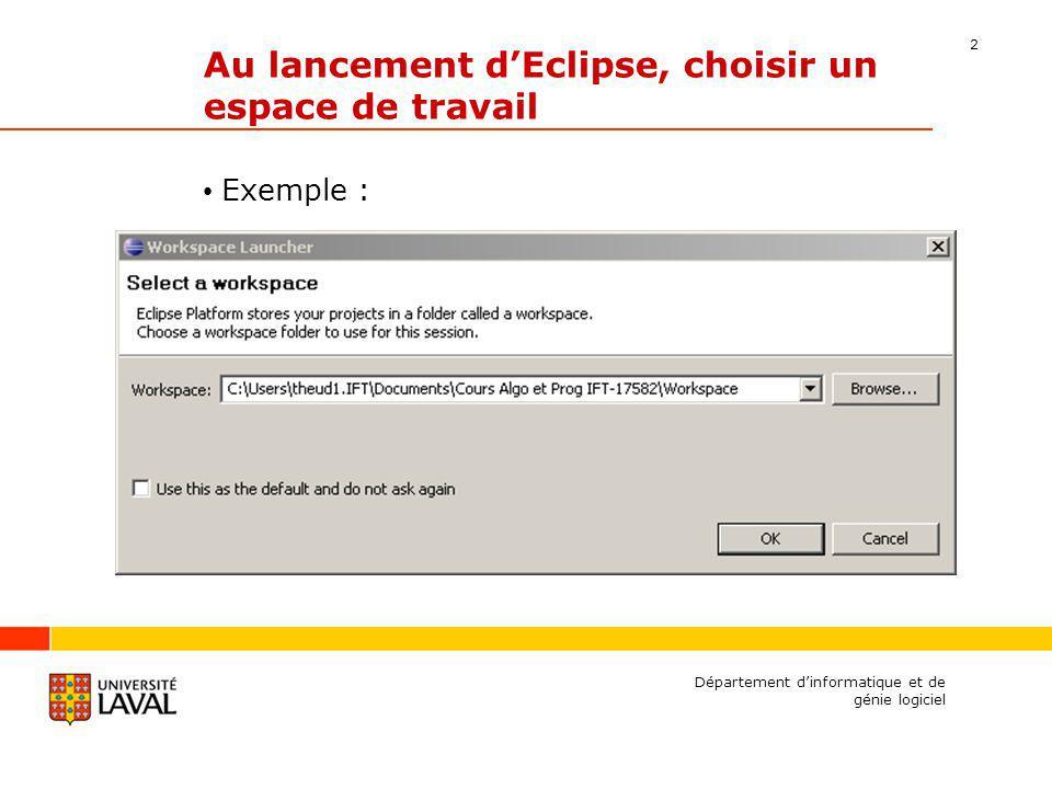 2 Au lancement dEclipse, choisir un espace de travail Exemple : Département dinformatique et de génie logiciel