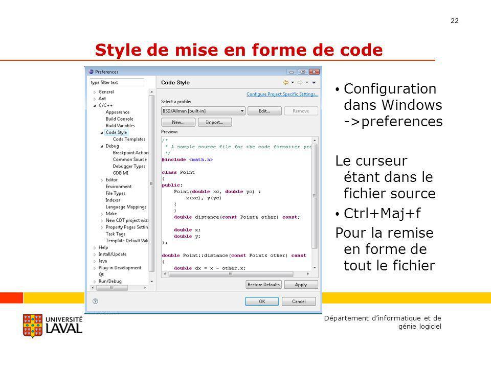 22 Style de mise en forme de code Configuration dans Windows ->preferences Le curseur étant dans le fichier source Ctrl+Maj+f Pour la remise en forme de tout le fichier Département dinformatique et de génie logiciel