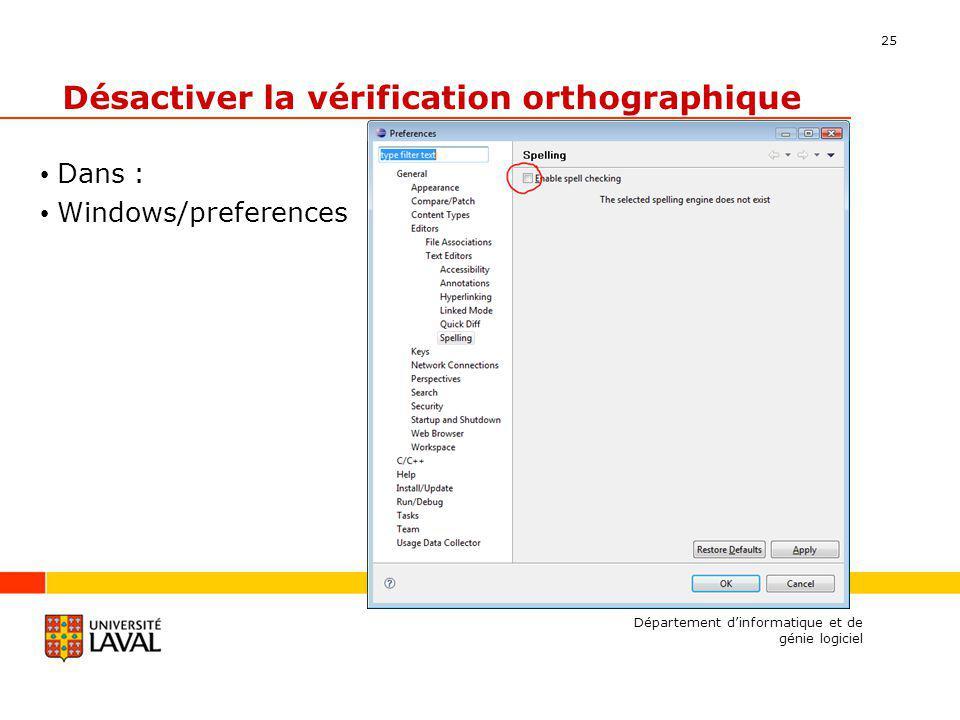 25 Désactiver la vérification orthographique Dans : Windows/preferences Département dinformatique et de génie logiciel