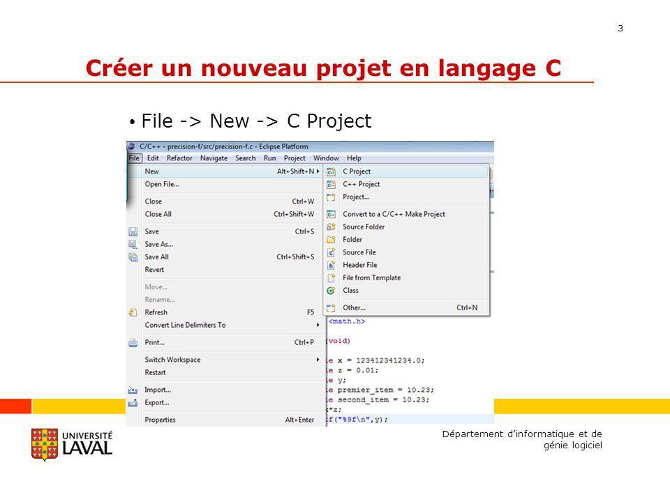 3 Créer un nouveau projet en langage C File -> New -> C Project Département dinformatique et de génie logiciel