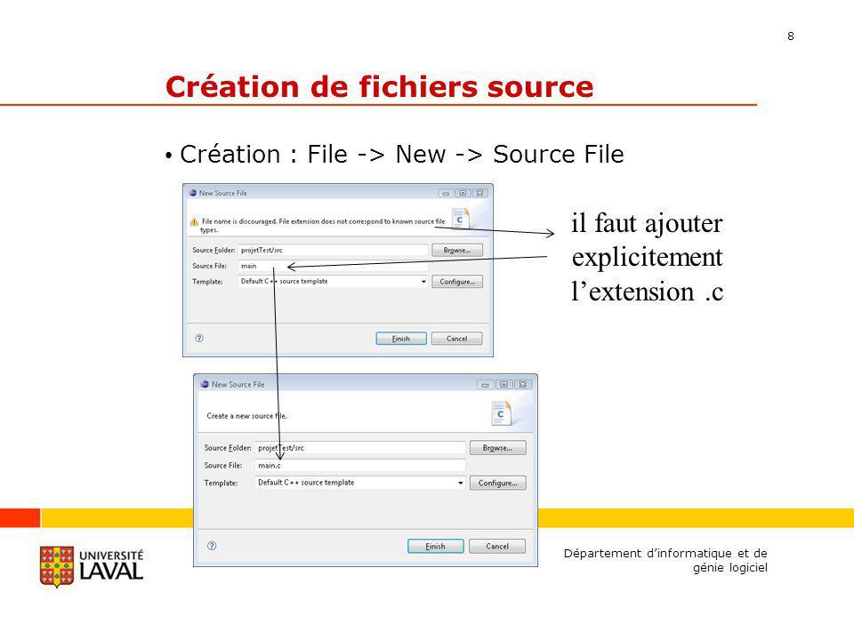8 Création de fichiers source Création : File -> New -> Source File Département dinformatique et de génie logiciel il faut ajouter explicitement lextension.c