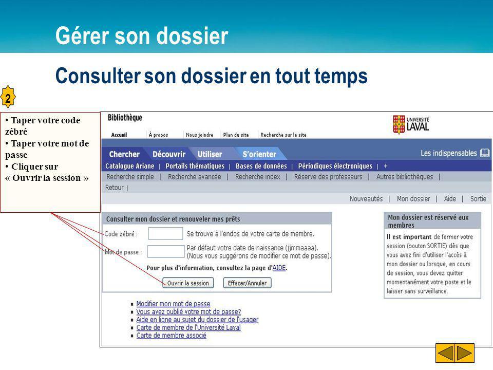 Consulter son dossier en tout temps Gérer son dossier 2 Taper votre code zébré Taper votre mot de passe Cliquer sur « Ouvrir la session »