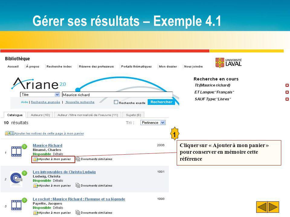 Gérer ses résultats – Exemple 4.1 3 2 Remarquer : Les changements (crochet rouge et trait rouge) La possibilité de vider son panier en tout temps Cliquer sur « Consulter mon panier »