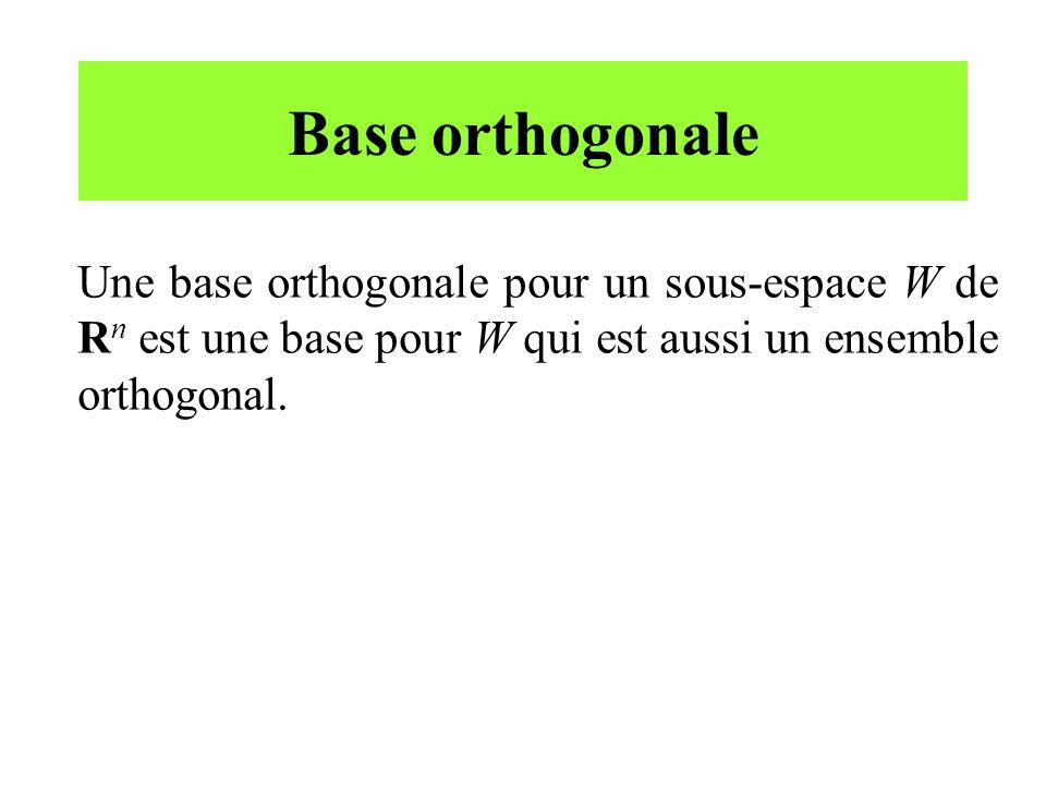 Base orthogonale Une base orthogonale pour un sous-espace W de R n est une base pour W qui est aussi un ensemble orthogonal.