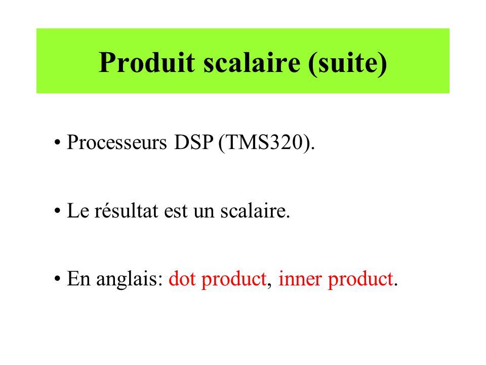 Produit scalaire (suite) Processeurs DSP (TMS320). Le résultat est un scalaire. En anglais: dot product, inner product.