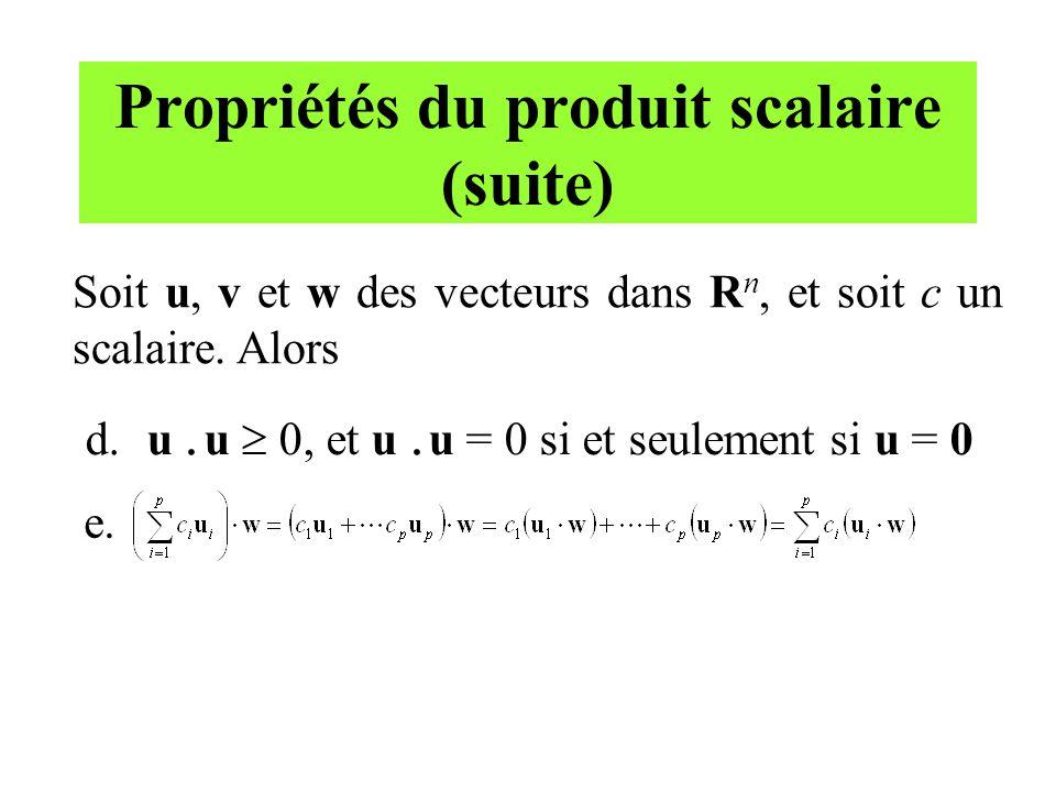 Propriétés du produit scalaire (suite) Soit u, v et w des vecteurs dans R n, et soit c un scalaire. Alors d. u. u 0, et u. u = 0 si et seulement si u
