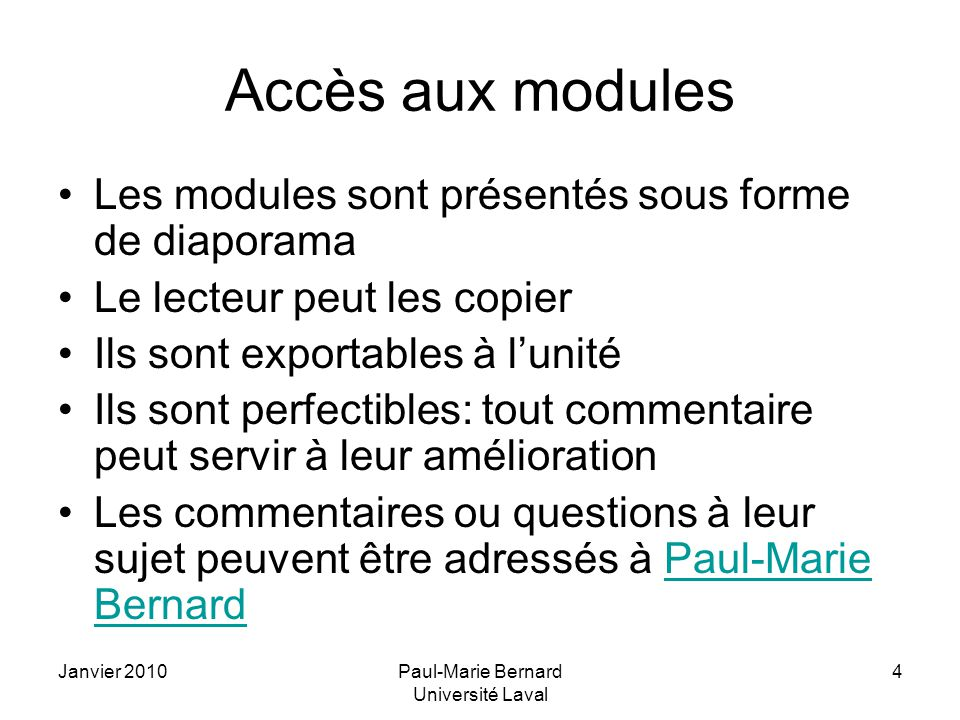 Janvier 2010Paul-Marie Bernard Université Laval 5 Modules disponibles 1.Présentation des modules 2.Recherche clinique 3.Planification dune étude 4.Évaluation thérapeutique 5.Essai clinique 6.Hypothèses