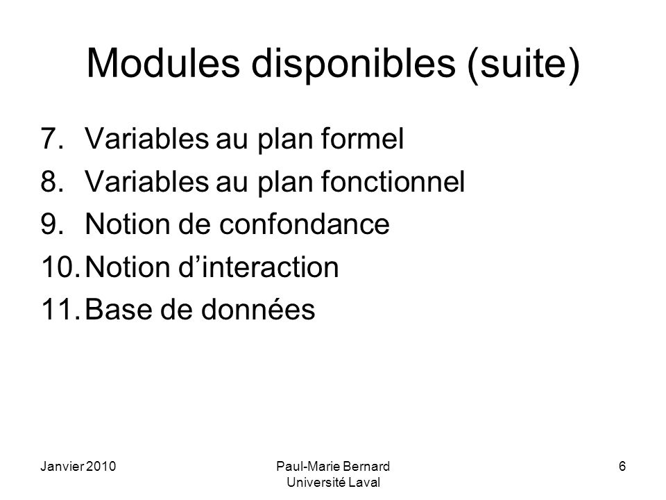 Janvier 2010Paul-Marie Bernard Université Laval 6 Modules disponibles (suite) 7.Variables au plan formel 8.Variables au plan fonctionnel 9.Notion de c