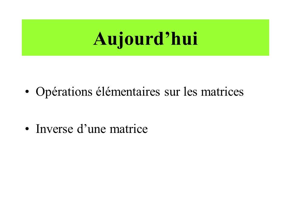Aujourdhui Opérations élémentaires sur les matrices Inverse dune matrice