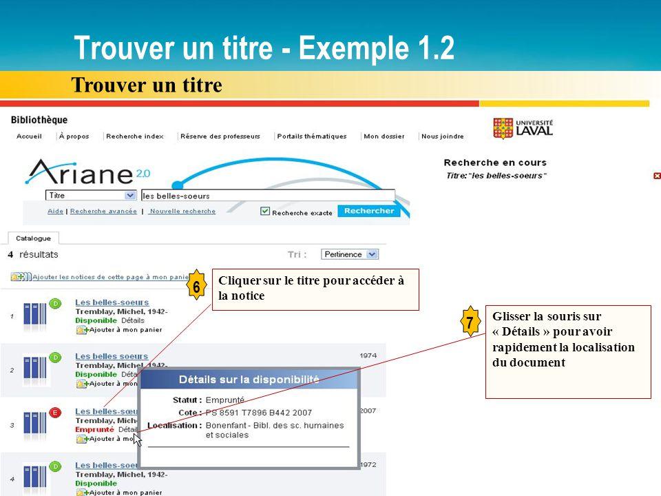 Trouver un titre - Exemple 1.2 Trouver un titre Glisser la souris sur « Détails » pour avoir rapidement la localisation du document 7 6 Cliquer sur le
