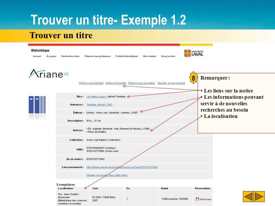 Trouver un titre- Exemple 1.2 Trouver un titre Remarquer : Les liens sur la notice Les informations pouvant servir à de nouvelles recherches au besoin
